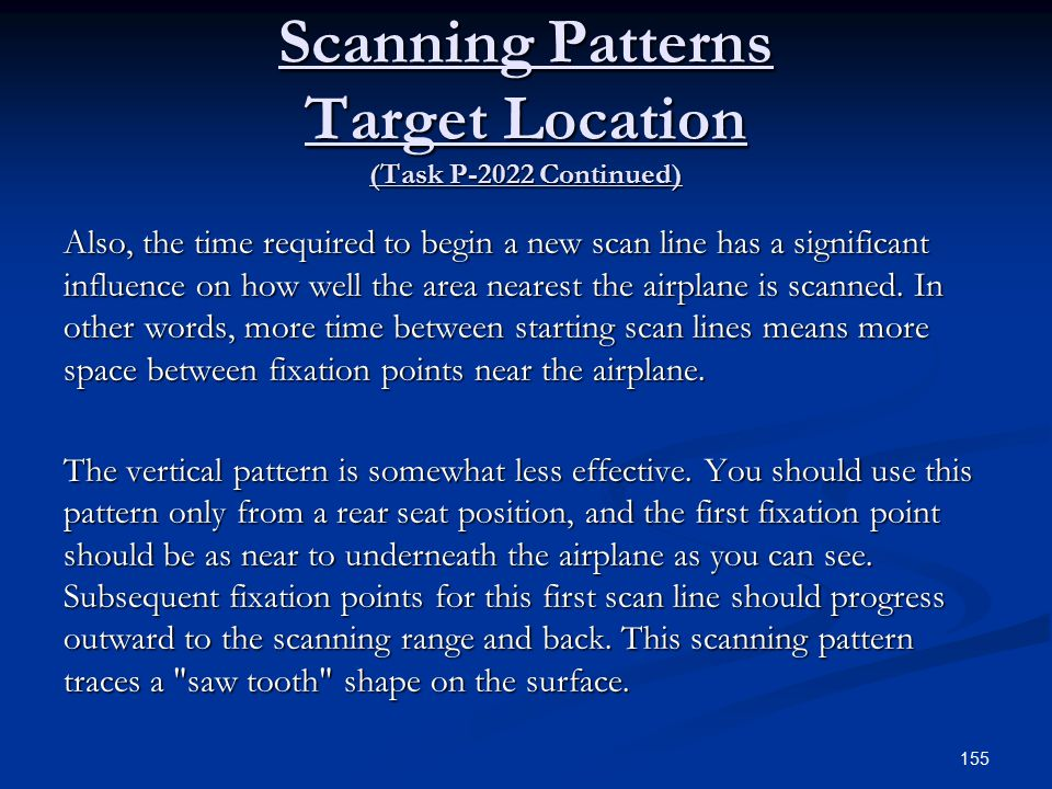 Scanning Patterns Target Location (Task P-2022 Continued) Also, the time required to begin a new scan line has a significant influence on how well the area nearest the airplane is scanned.