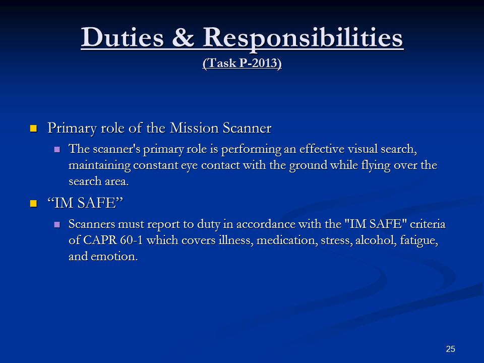 Duties & Responsibilities (Task P-2013) Primary role of the Mission Scanner Primary role of the Mission Scanner The scanner s primary role is performing an effective visual search, maintaining constant eye contact with the ground while flying over the search area.