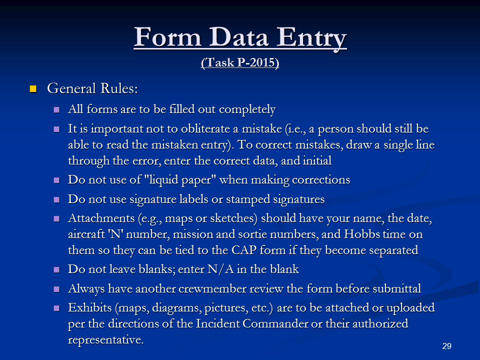 Form Data Entry (Task P-2015) General Rules: General Rules: All forms are to be filled out completely All forms are to be filled out completely It is important not to obliterate a mistake (i.e., a person should still be able to read the mistaken entry).