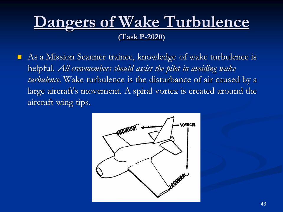 Dangers of Wake Turbulence (Task P-2020) As a Mission Scanner trainee, knowledge of wake turbulence is helpful.
