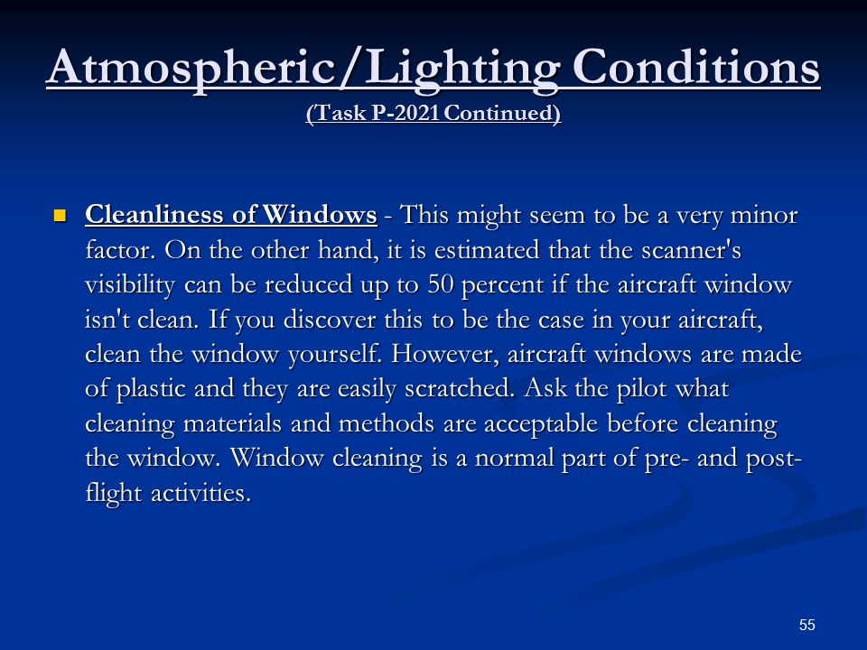 Atmospheric/Lighting Conditions (Task P-2021 Continued) Cleanliness of Windows - This might seem to be a very minor factor.