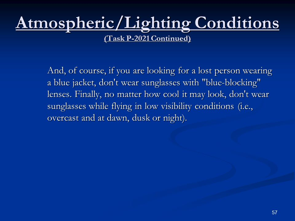 Atmospheric/Lighting Conditions (Task P-2021 Continued) And, of course, if you are looking for a lost person wearing a blue jacket, don t wear sunglasses with blue-blocking lenses.