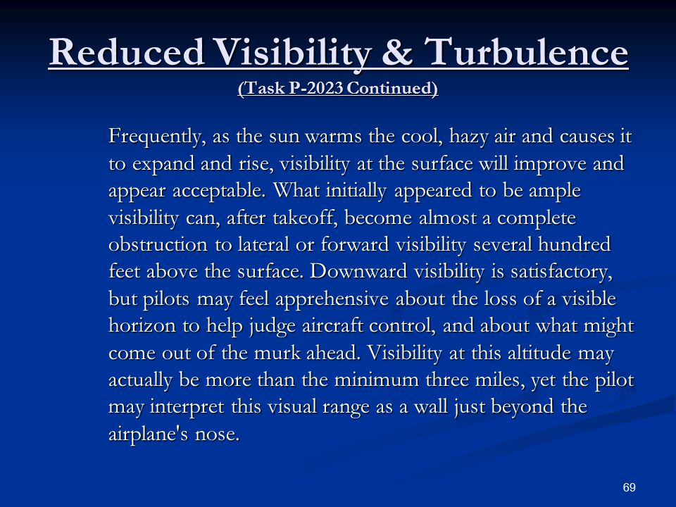 Reduced Visibility & Turbulence (Task P-2023 Continued) Frequently, as the sun warms the cool, hazy air and causes it to expand and rise, visibility at the surface willimprove and appear acceptable.