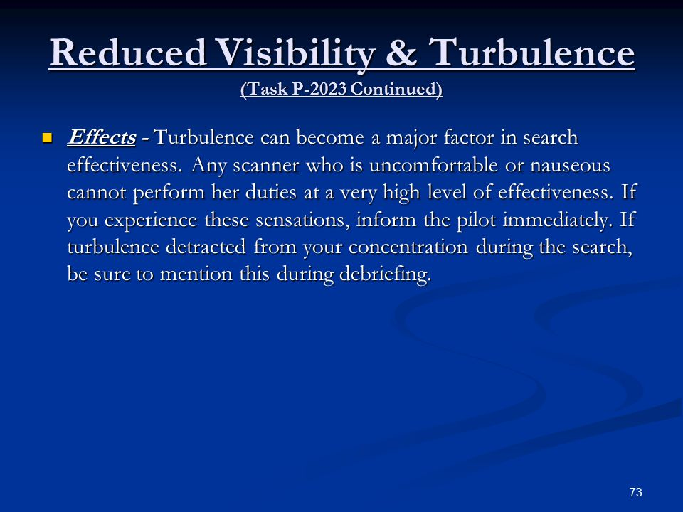 Reduced Visibility & Turbulence (Task P-2023 Continued) Effects - Turbulence can become a major factor in search effectiveness.