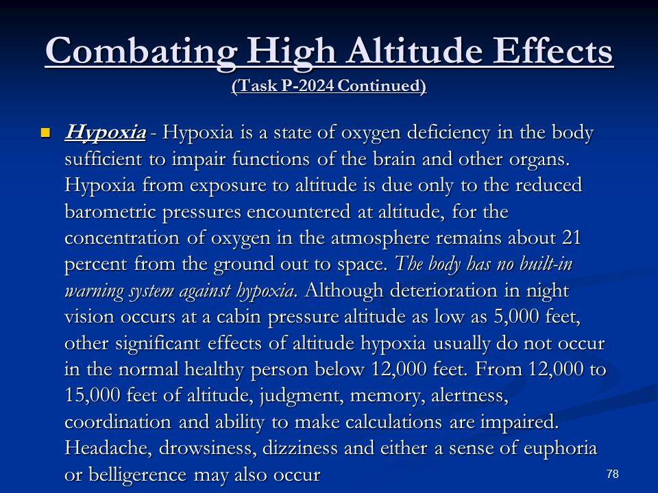 Combating High Altitude Effects (Task P-2024 Continued) Hypoxia - Hypoxia is a state of oxygen deficiency in the body sufficient to impair functions of the brain and other organs.