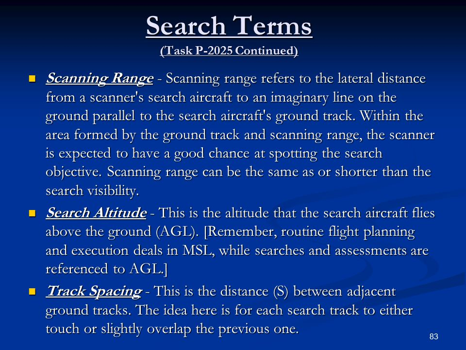 Search Terms (Task P-2025 Continued) Scanning Range - Scanning range refers to the lateral distance from a scanner s search aircraft to an imaginary line on the ground parallel to the search aircraft s ground track.