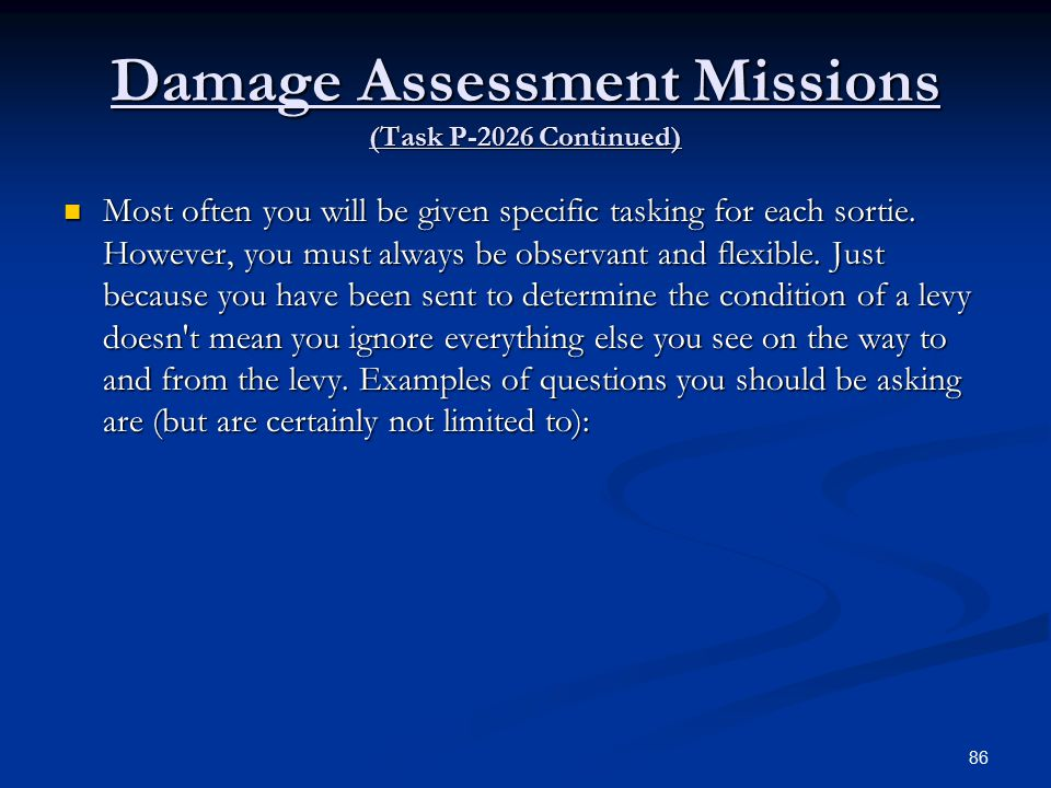 Damage Assessment Missions (Task P-2026 Continued) Most often you will be given specific tasking for each sortie.