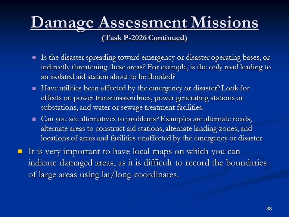Damage Assessment Missions (Task P-2026 Continued) Is the disaster spreading toward emergency or disaster operating bases, or indirectly threatening these areas.