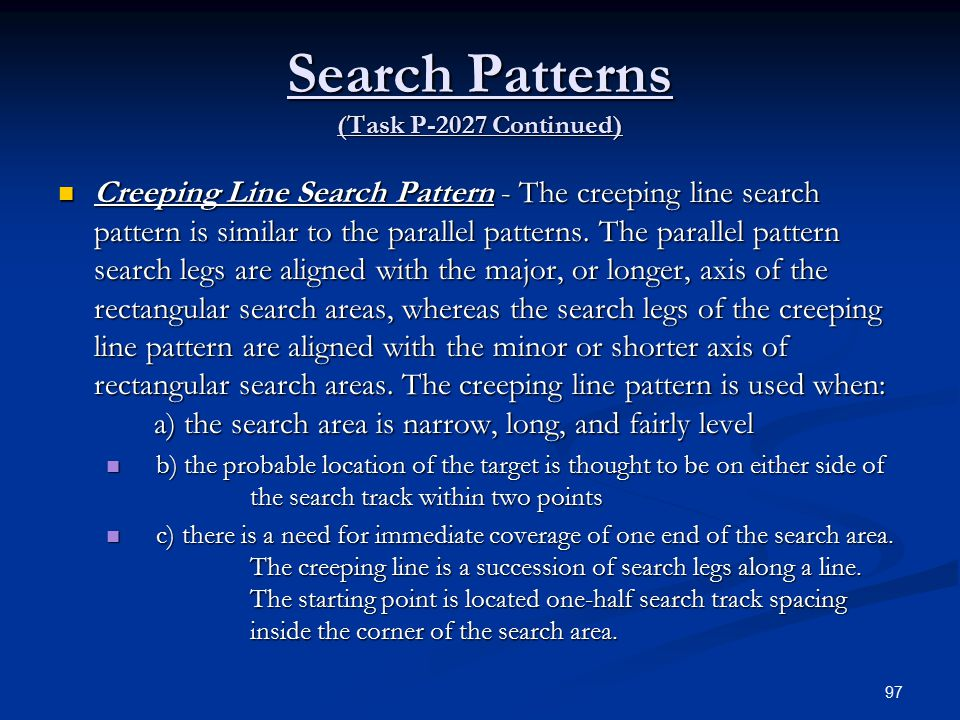 Search Patterns (Task P-2027 Continued) Creeping Line Search Pattern - The creeping line search pattern is similar to the parallel patterns.