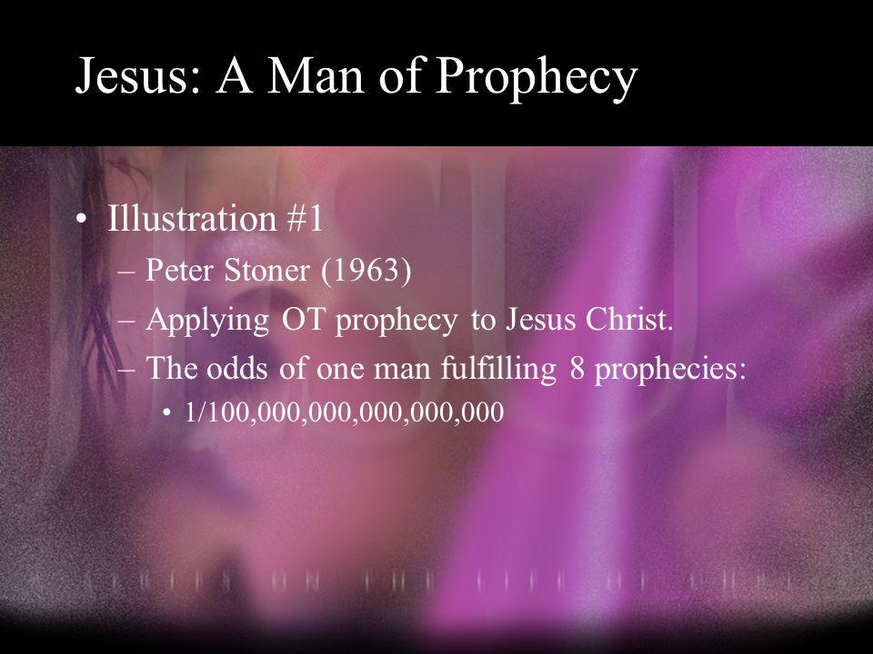 Illustration #1 –Peter Stoner (1963) –Applying OT prophecy to Jesus Christ.
