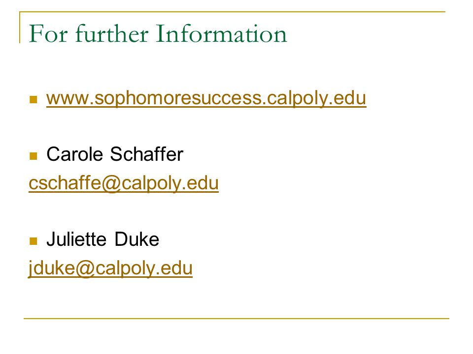 For further Information www.sophomoresuccess.calpoly.edu Carole Schaffer cschaffe@calpoly.edu Juliette Duke jduke@calpoly.edu