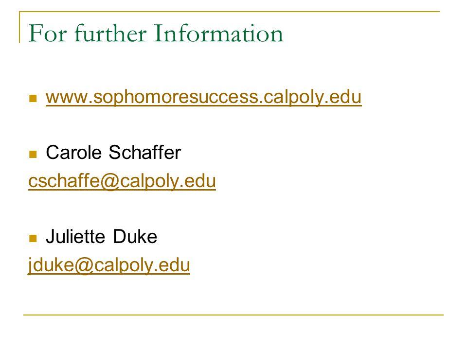 For further Information www.sophomoresuccess.calpoly.edu Carole Schaffer cschaffe@calpoly.edu Juliette Duke jduke@calpoly.edu