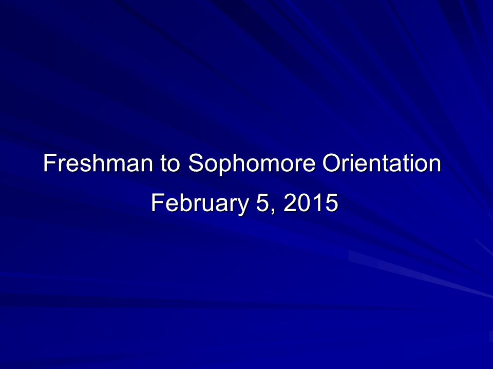 Freshman to Sophomore Orientation February 5, 2015