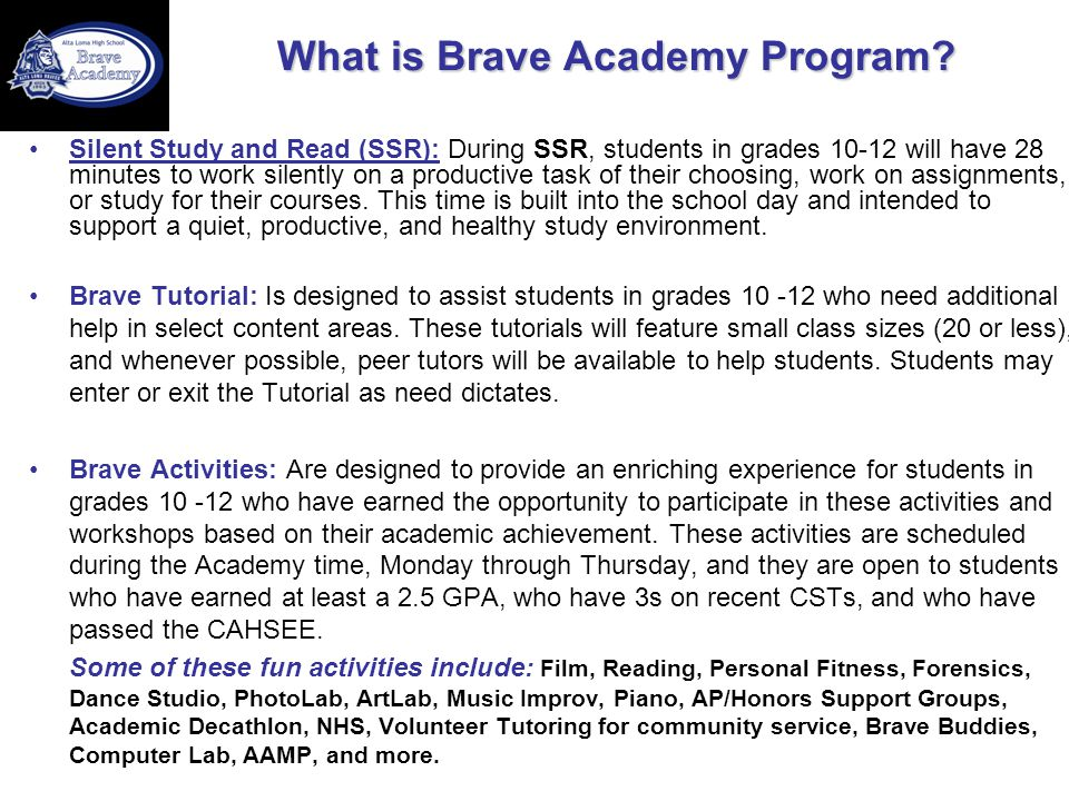 What is Brave Academy Program? Silent Study and Read (SSR): During SSR, students in grades 10-12 will have 28 minutes to work silently on a productive
