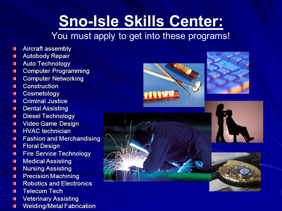 Sno-Isle Skills Center http://www.snoisletech.com/ Free, though some lab fees Near Paine Field in Everett Purpose: Prepare students to be successful in a high-tech workforce after graduation Must have good attendance for Fall enrollment – Apply online now.