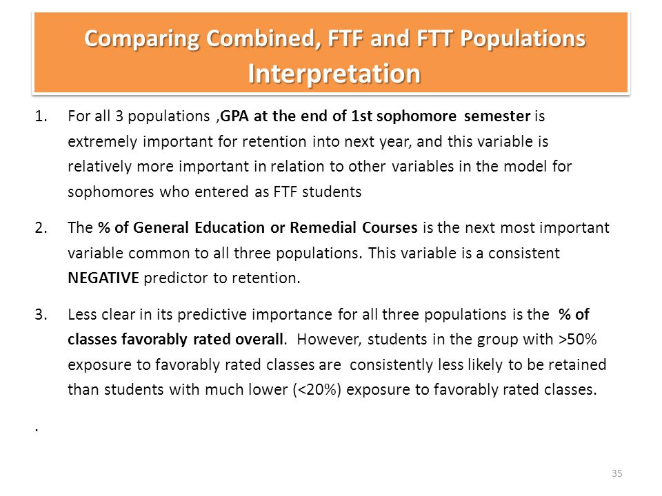 1.For all 3 populations,GPA at the end of 1st sophomore semester is extremely important for retention into next year, and this variable is relatively