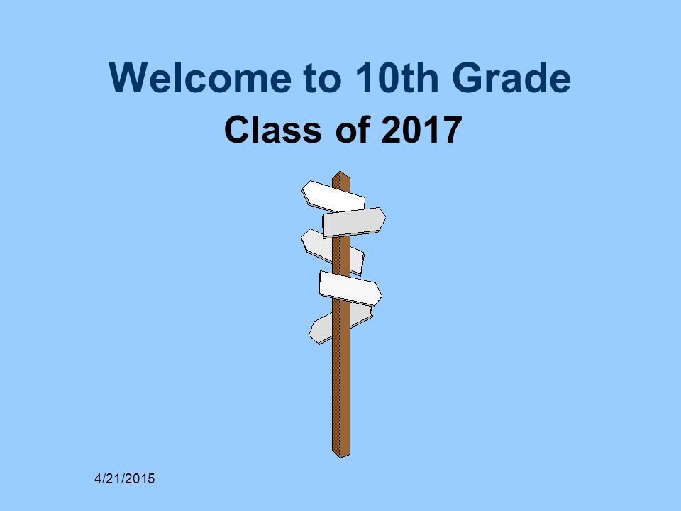 Welcome to 10th Grade Class of 2017 4/21/2015