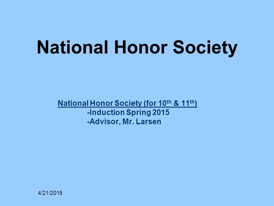 National Honor Society (for 10 th & 11 th ) -Induction Spring 2015 -Advisor, Mr. Larsen 4/21/2015 National Honor Society
