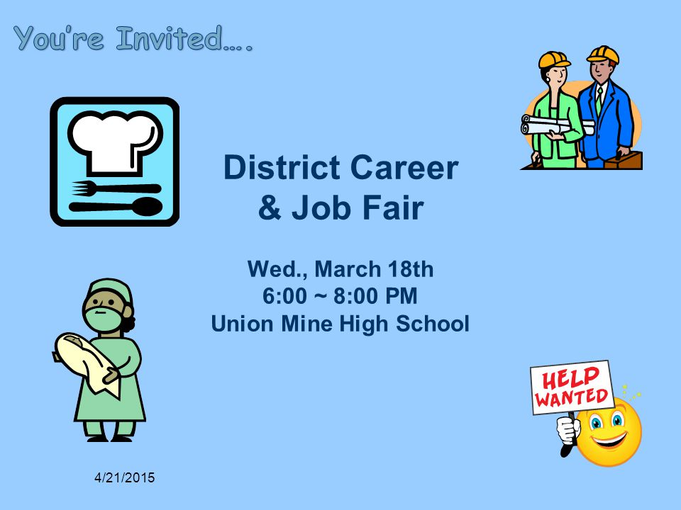 District Career & Job Fair Wed., March 18th 6:00 ~ 8:00 PM Union Mine High School 4/21/2015