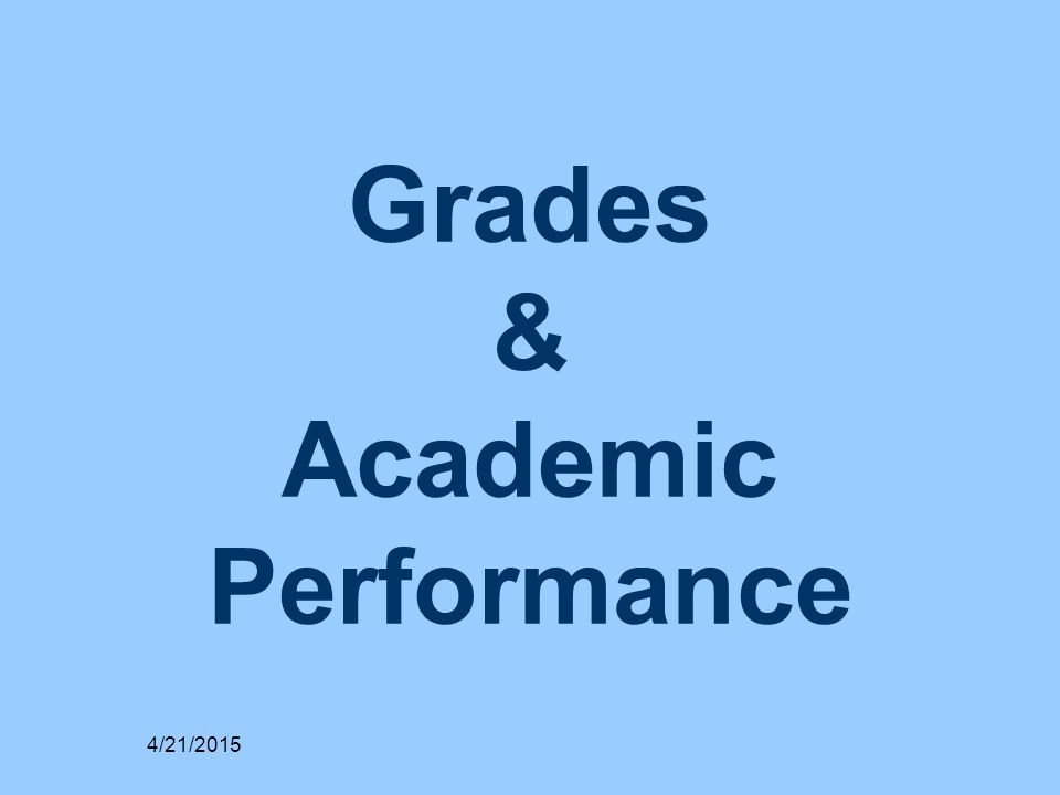 Grades & Academic Performance 4/21/2015