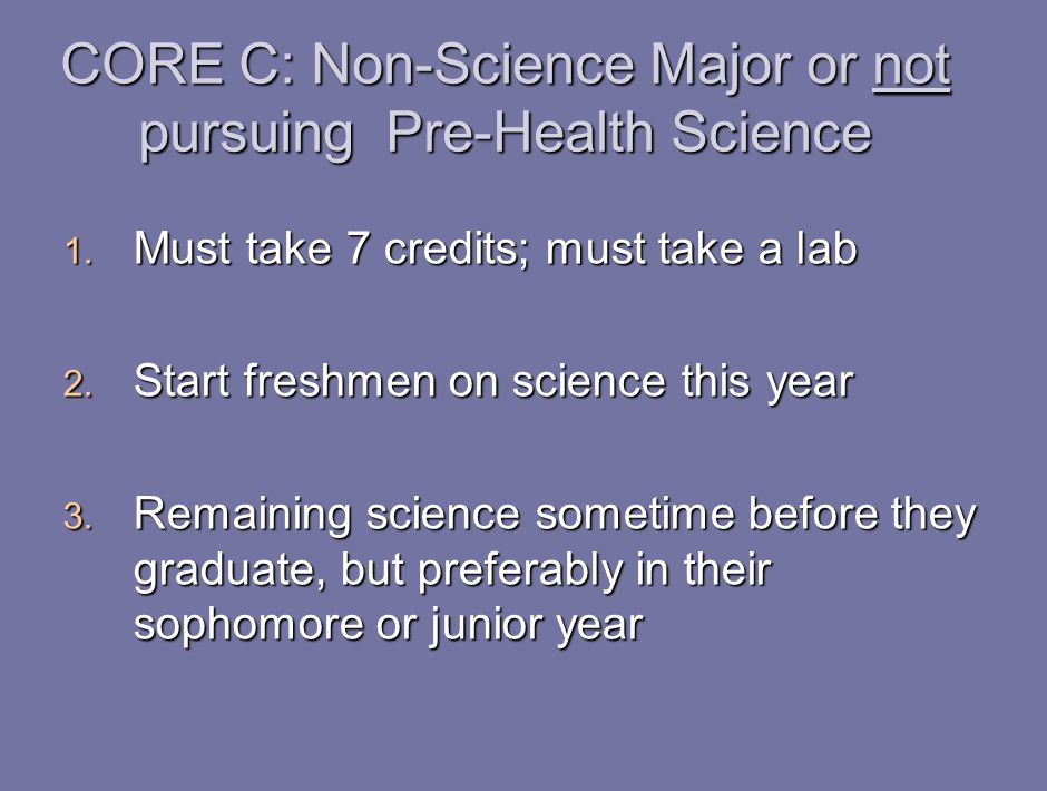 CORE C: Non-Science Major or not pursuing Pre-Health Science 1.