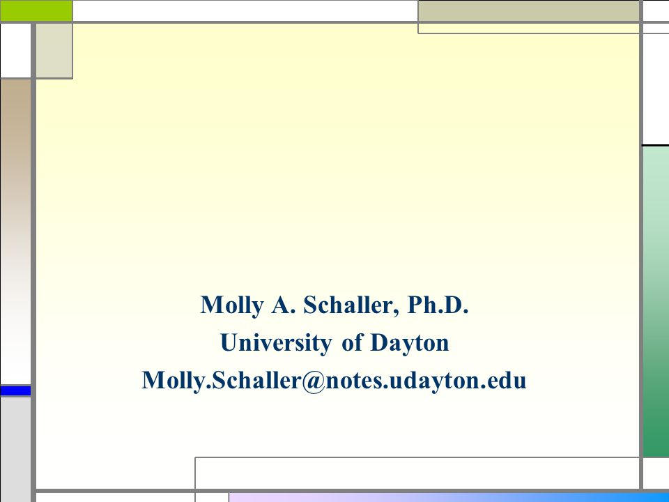 Molly A. Schaller, Ph.D. University of Dayton Molly.Schaller@notes.udayton.edu