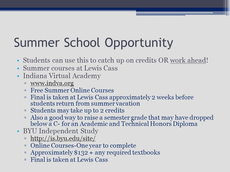 Summer School Opportunity Students can use this to catch up on credits OR work ahead.