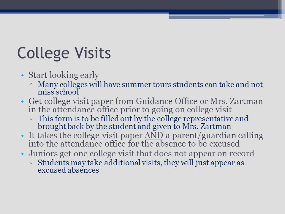College Visits Start looking early ▫Many colleges will have summer tours students can take and not miss school Get college visit paper from Guidance Office or Mrs.