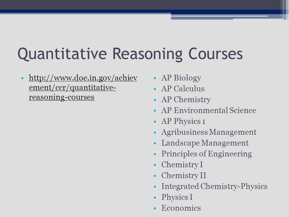 Quantitative Reasoning Courses   ement/ccr/quantitative- reasoning-courseshttp://  ement/ccr/quantitative- reasoning-courses AP Biology AP Calculus AP Chemistry AP Environmental Science AP Physics 1 Agribusiness Management Landscape Management Principles of Engineering Chemistry I Chemistry II Integrated Chemistry-Physics Physics I Economics