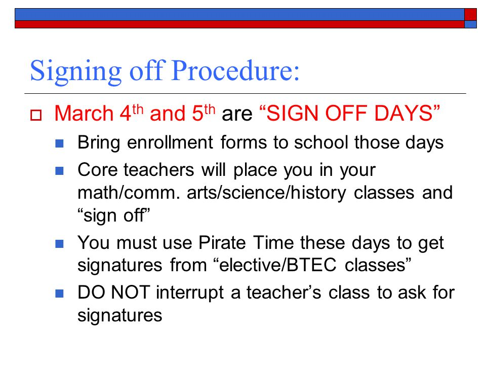 Signing off Procedure:  March 4 th and 5 th are SIGN OFF DAYS Bring enrollment forms to school those days Core teachers will place you in your math/comm.