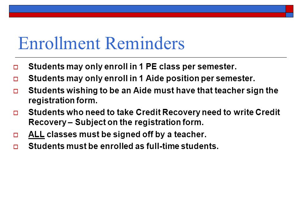 Enrollment Reminders  Students may only enroll in 1 PE class per semester.