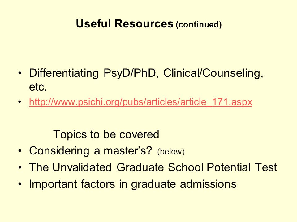 Useful Resources (continued) Differentiating PsyD/PhD, Clinical/Counseling, etc.