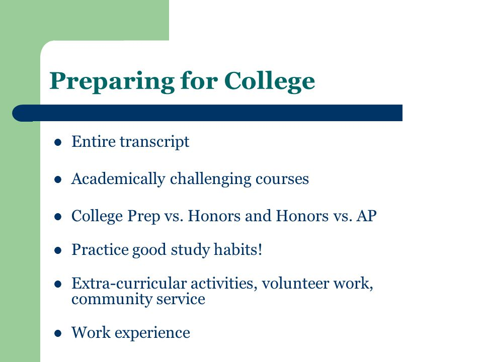Preparing for College Entire transcript Academically challenging courses College Prep vs.