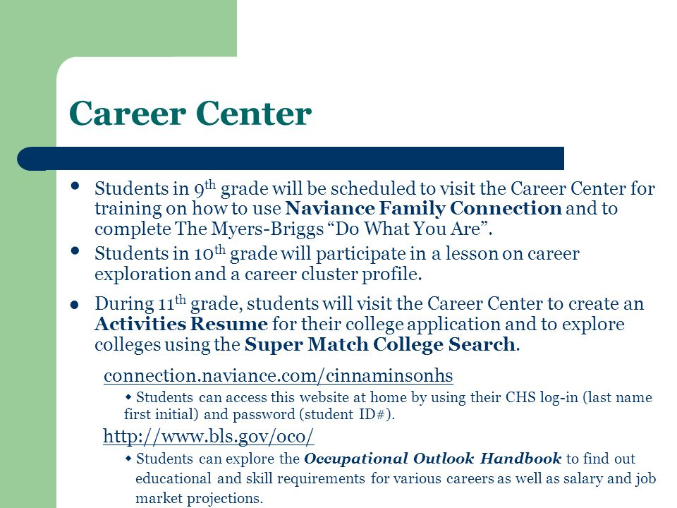 Career Center Students in 9 th grade will be scheduled to visit the Career Center for training on how to use Naviance Family Connection and to complete The Myers-Briggs Do What You Are .