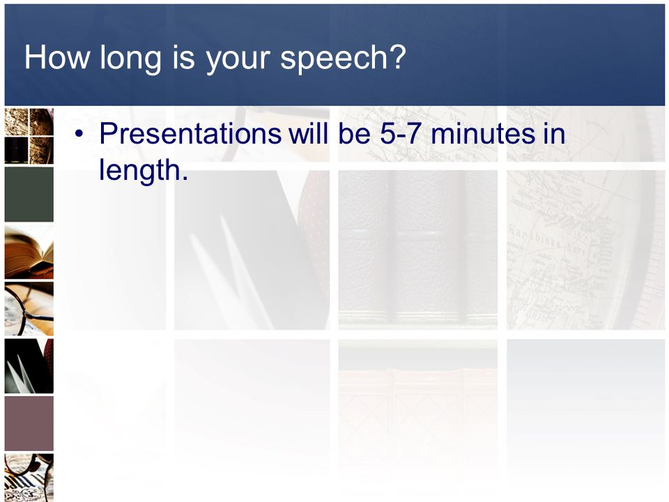 How long is your speech Presentations will be 5-7 minutes in length.