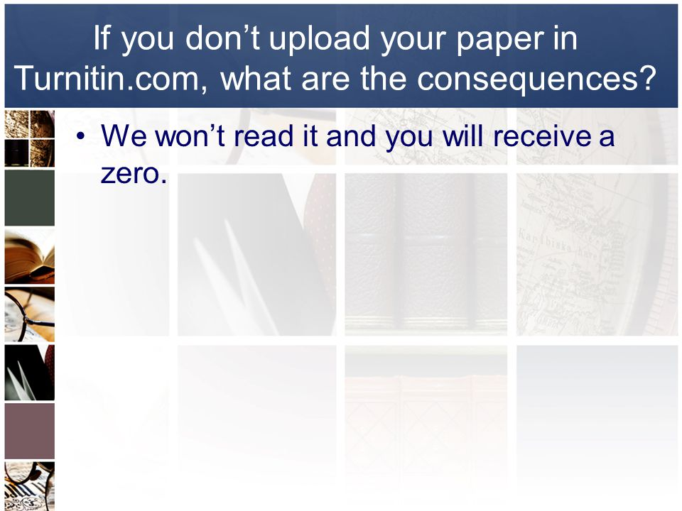If you don't upload your paper in Turnitin.com, what are the consequences.
