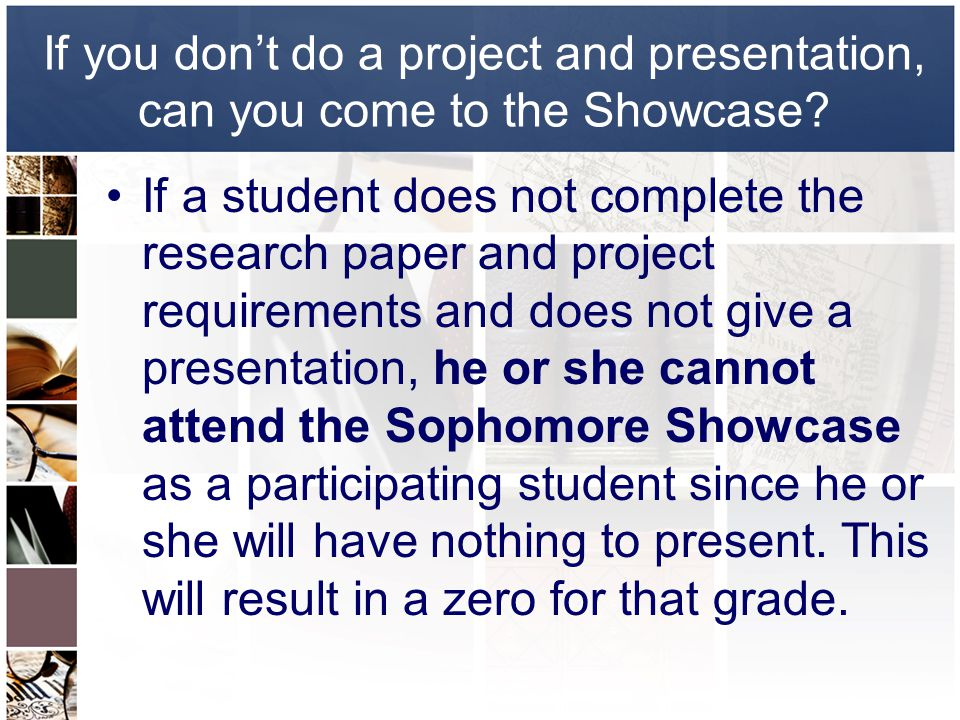 If you don't do a project and presentation, can you come to the Showcase.