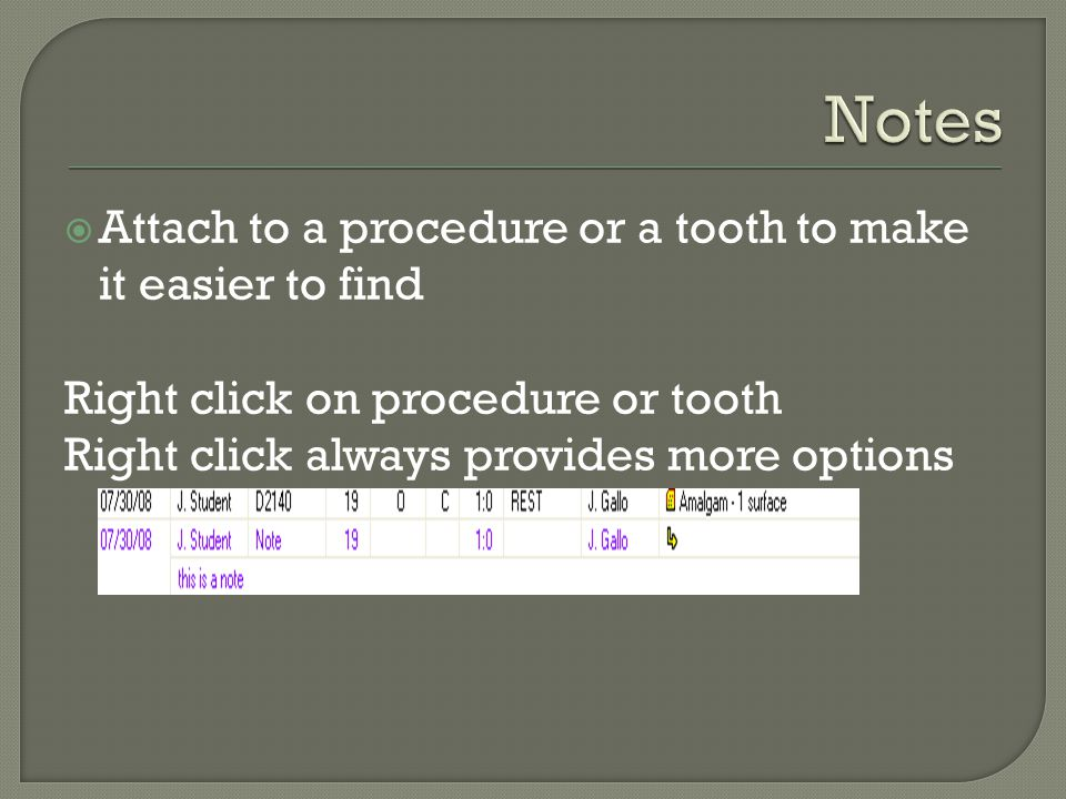  Attach to a procedure or a tooth to make it easier to find Right click on procedure or tooth Right click always provides more options