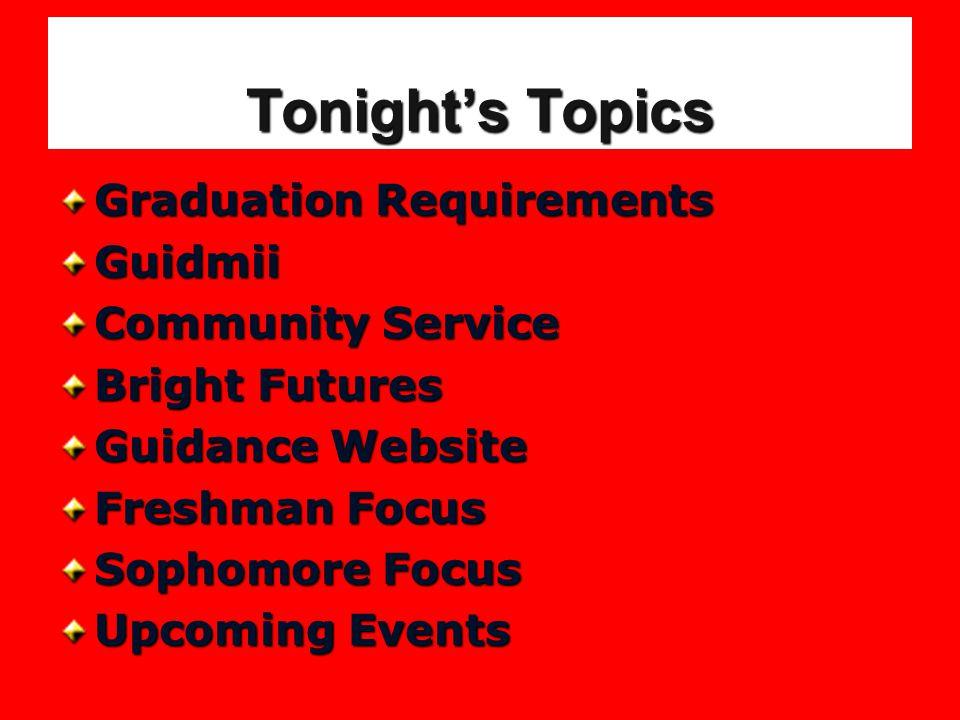 Tonight's Topics Graduation Requirements Guidmii Community Service Bright Futures Guidance Website Freshman Focus Sophomore Focus Upcoming Events