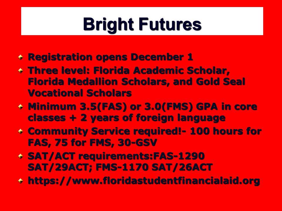 Bright Futures Registration opens December 1 Three level: Florida Academic Scholar, Florida Medallion Scholars, and Gold Seal Vocational Scholars Mini
