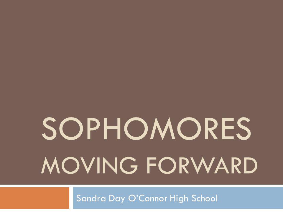 SOPHOMORES MOVING FORWARD Sandra Day O'Connor High School