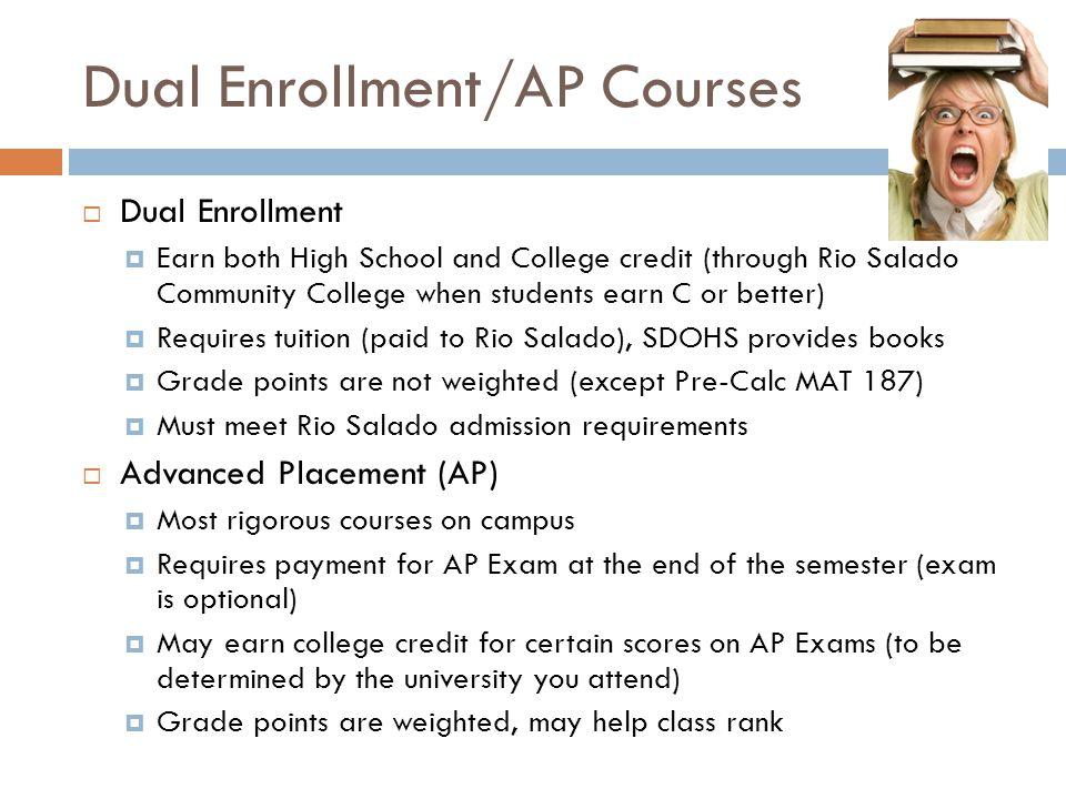 Dual Enrollment/AP Courses  Dual Enrollment  Earn both High School and College credit (through Rio Salado Community College when students earn C or
