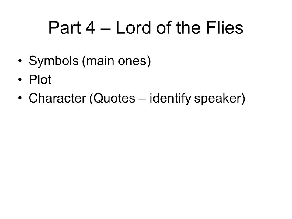 Part 4 – Lord of the Flies Symbols (main ones) Plot Character (Quotes – identify speaker)
