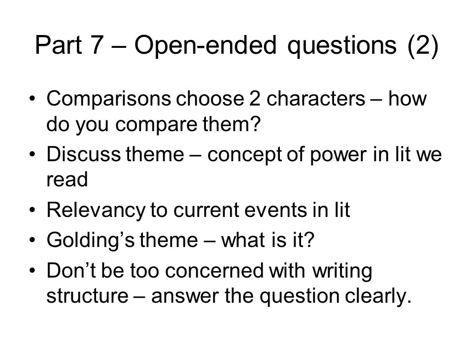 Part 7 – Open-ended questions (2) Comparisons choose 2 characters – how do you compare them? Discuss theme – concept of power in lit we read Relevancy