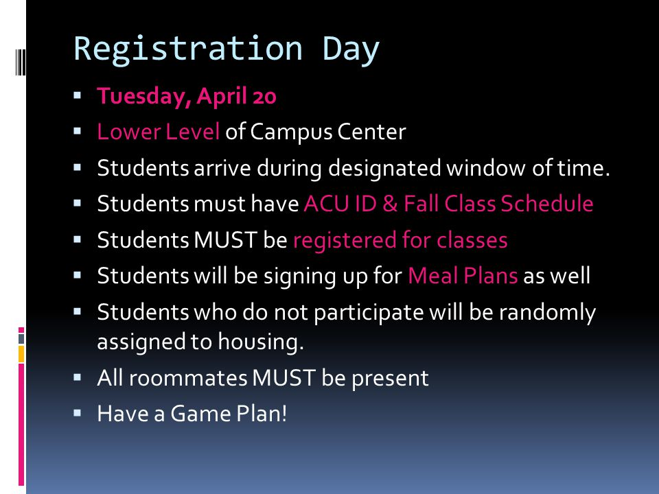 Registration Day  Tuesday, April 20  Lower Level of Campus Center  Students arrive during designated window of time.