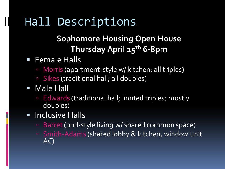 Hall Descriptions Sophomore Housing Open House Thursday April 15 th 6-8pm  Female Halls  Morris (apartment-style w/ kitchen; all triples)  Sikes (t