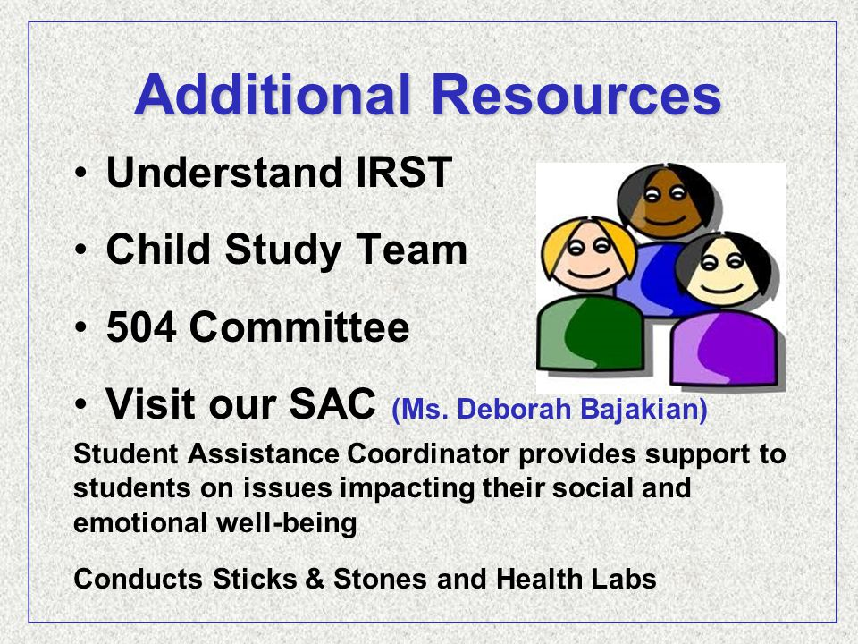 Additional Resources Understand IRST Child Study Team 504 Committee Visit our SAC (Ms.