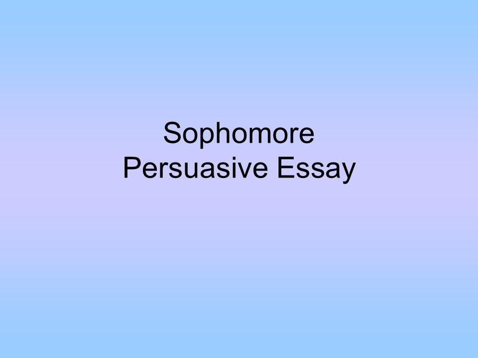 1 Sophomore Persuasive Essay