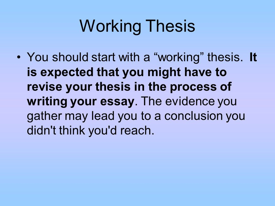 Working Thesis You should start with a working thesis.
