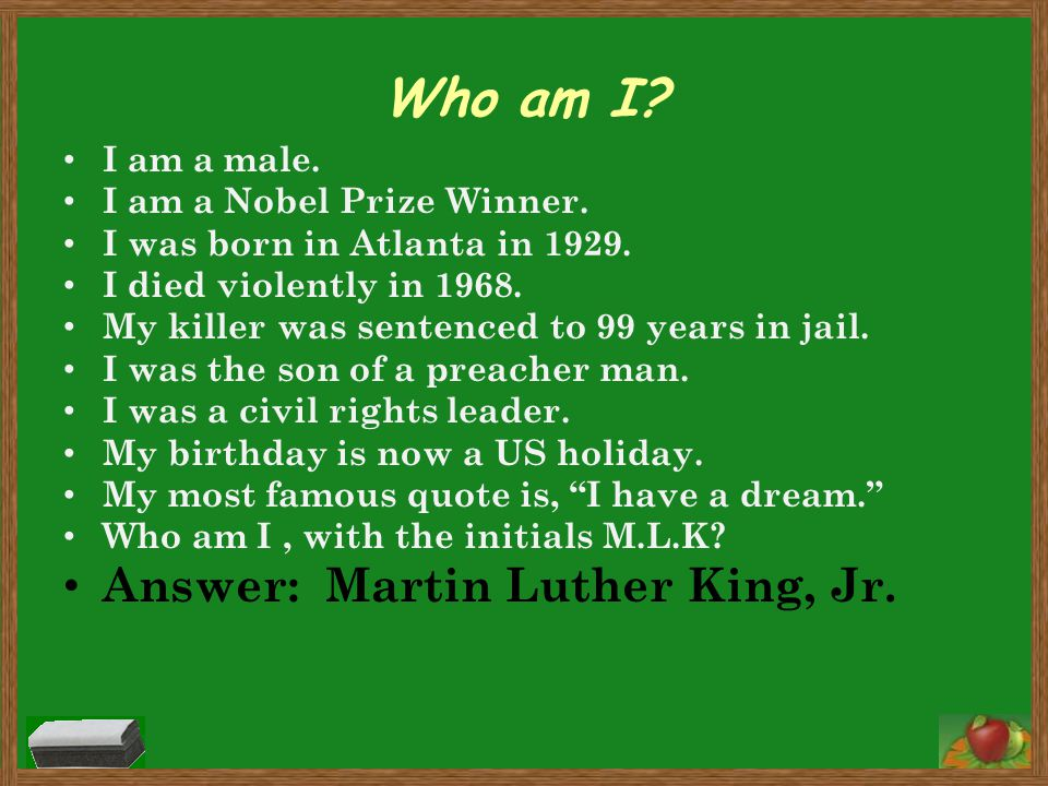 Who am I? I am a male. I am a Nobel Prize Winner. I was born in Atlanta in 1929. I died violently in 1968. My killer was sentenced to 99 years in jail